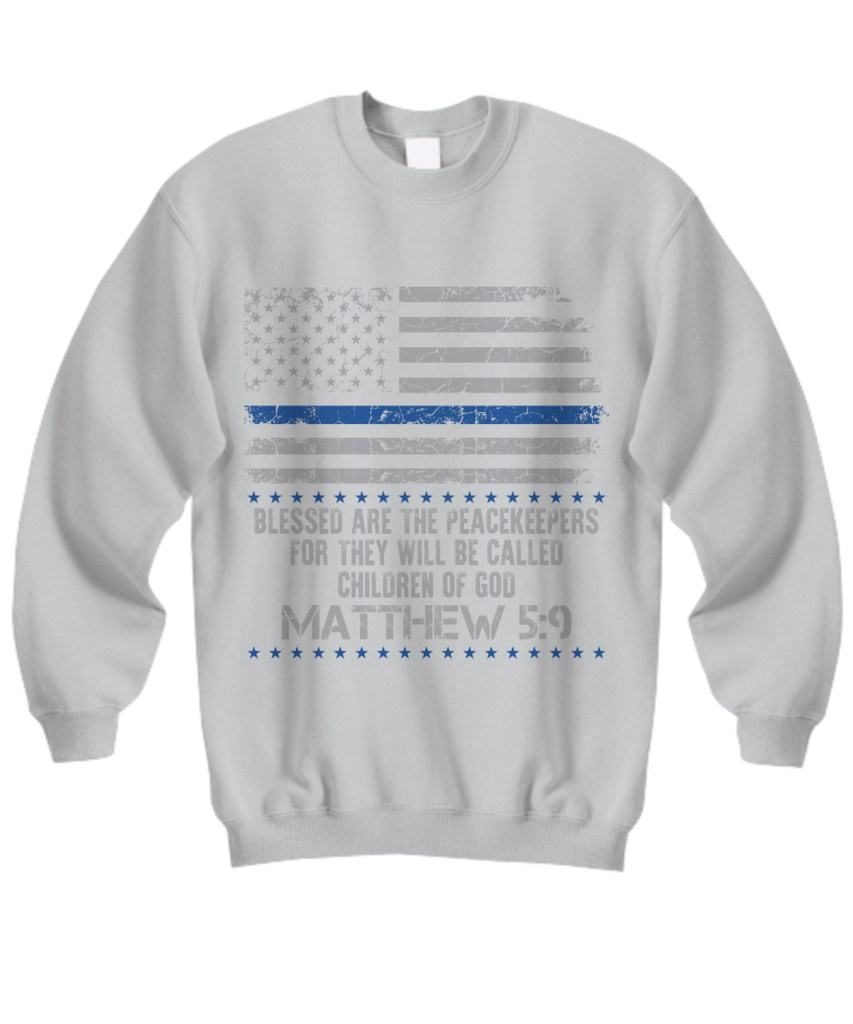Blessed are the peacekeepers for they will be called children of God Matthew 5:9 sweatshirt. Makes a perfect gift for USA supporters, gifts for religious person, for him or her on birthday, Christmas or any occasion.