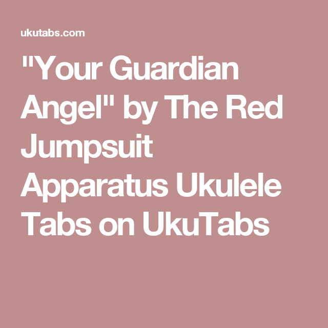 Your Guardian Angel By The Red Jumpsuit Apparatus Ukulele Tabs On