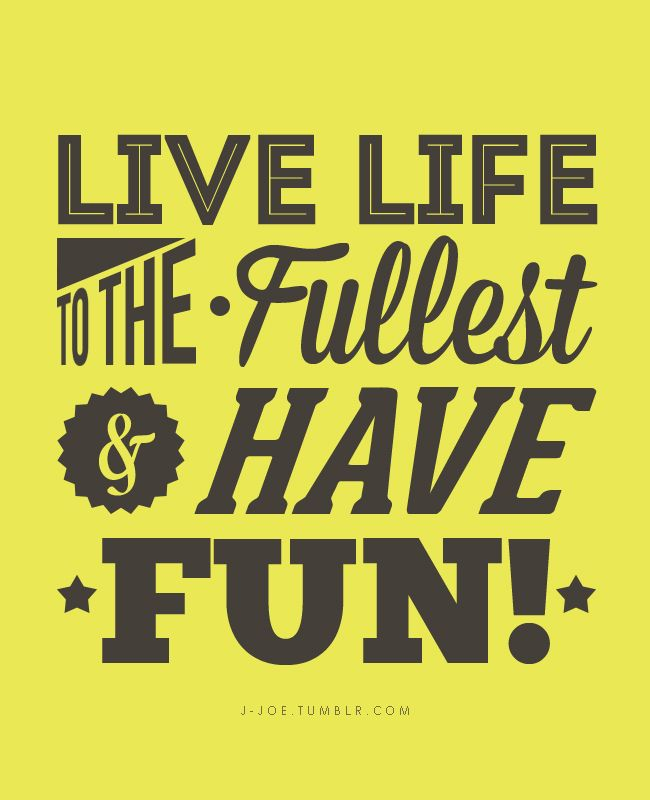 Live Life To The Fullest Have Fun Anyway Yesterdays Event Graphika Manila