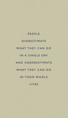 People overestimate what they can do in a single day and underestimate what they can do in their whole lives.