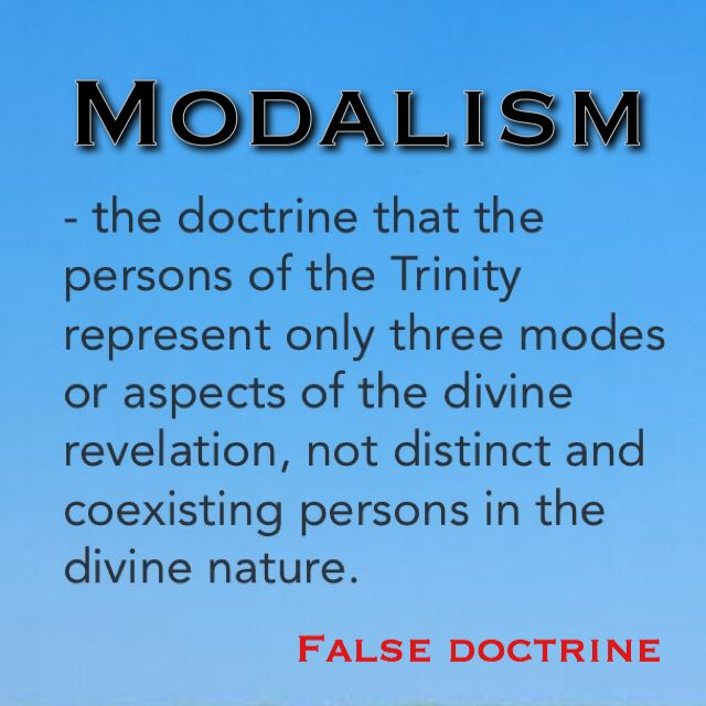 Modalism is the false doctrine that the persons of the