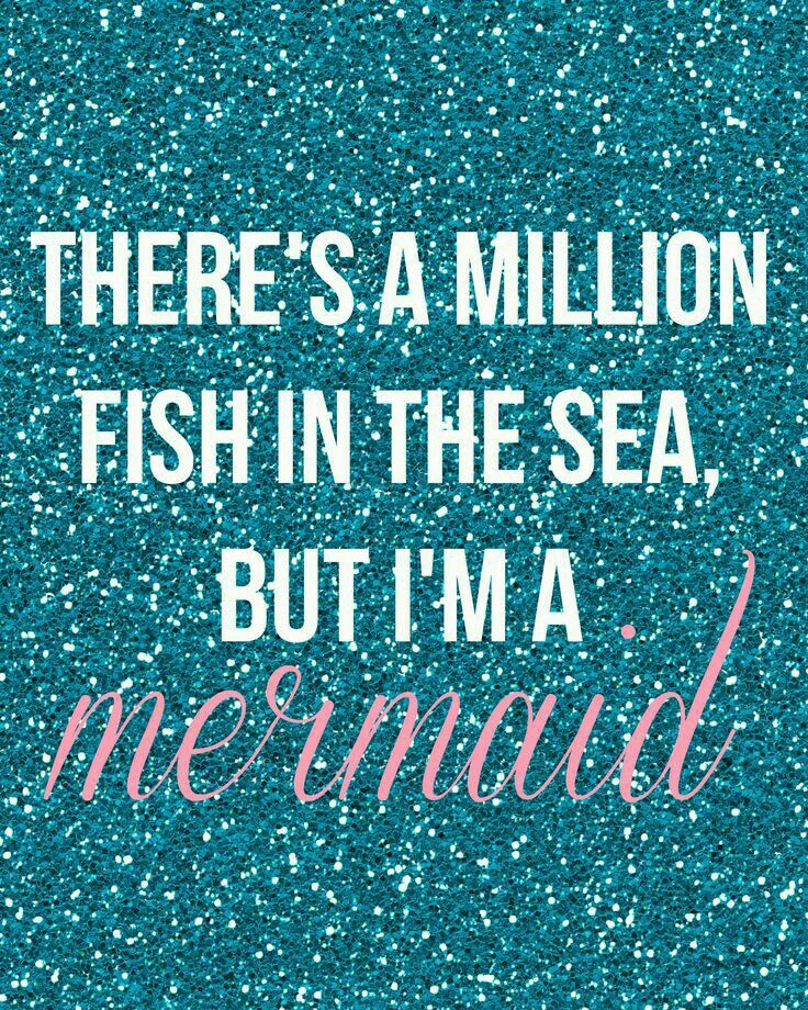 Theres A Million Fish In The Sea But Im A Mermaid Live By
