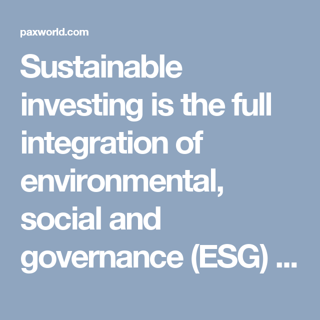 Sustainable Investing Is The Full Integration Of Environmental