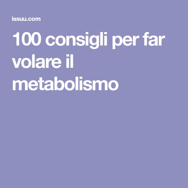 100 consigli per far volare il metabolismo