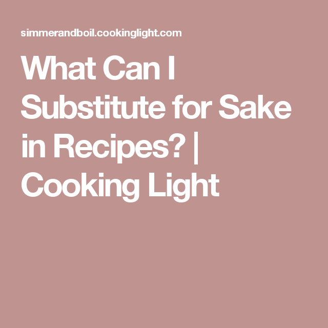 What Can I Substitute for Sake in Recipes? | Cooking Light