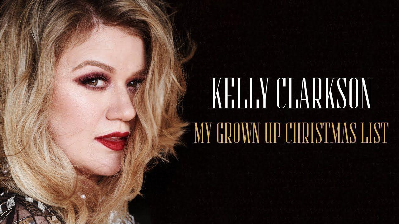 Kelly Clarkson - My Grown Up Christmas List (New Version)   Grown up christmas list, Kelly ...
