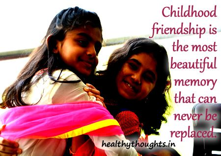 Childhood Friendship Is The Most Beautiful Memory That Can Never Be Replaced Friends Friendsh Childhood Memories Quotes Childhood Quotes Inspirational Thoughts