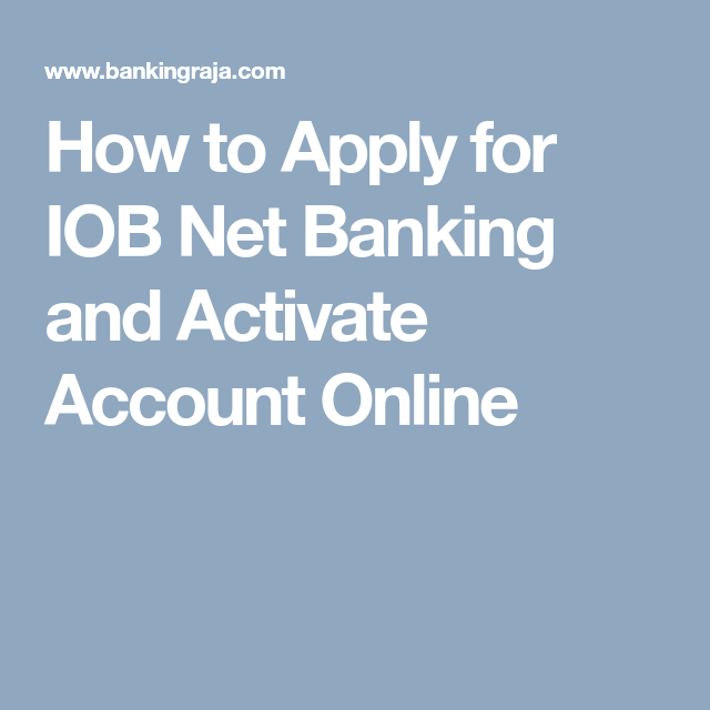 How To Apply For Iob Net Banking And Activate Account Online Online Accounting How To Apply Banking