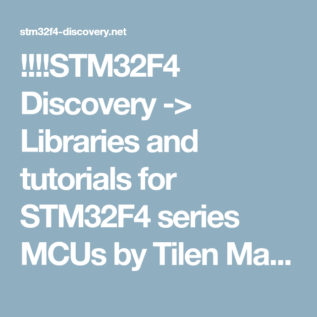 STM32F4 Discovery -> Libraries and tutorials for STM32F4 series MCUs
