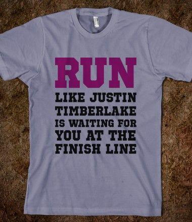 RUN LIKE JUSTIN TIMBERLAKE IS WAITING