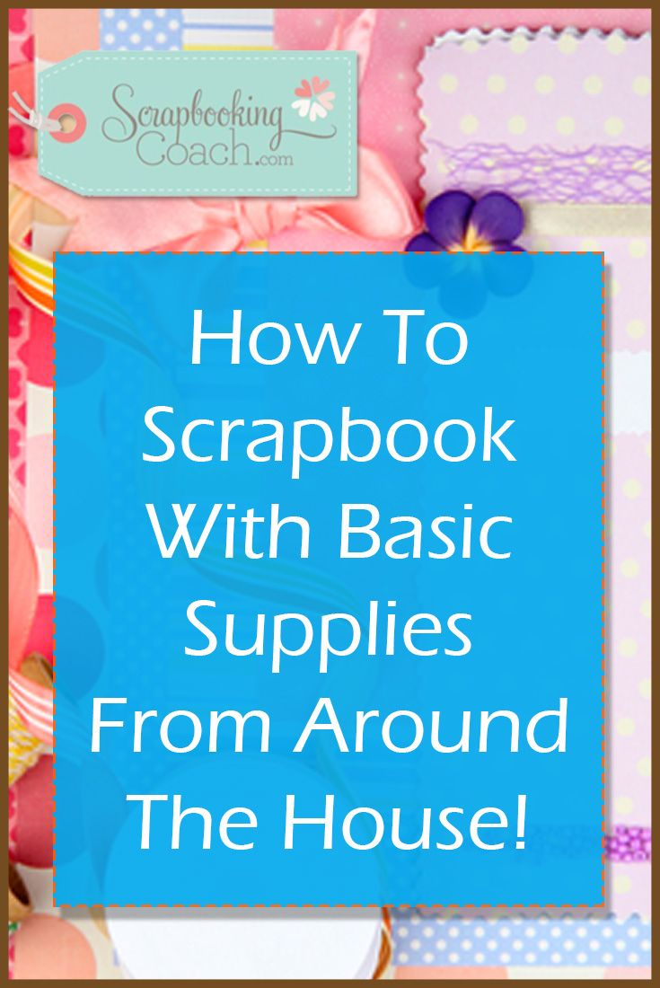 How to scrapbook photos - Here S How To Scrapbook Using 15 Basic Supplies That Are Just Sitting Around Your House Gathering