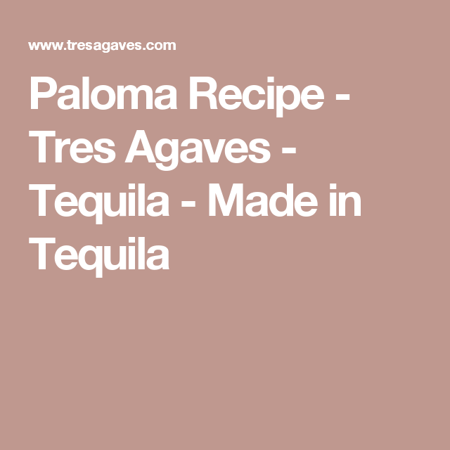 Paloma Recipe - Tres Agaves - Tequila - Made in Tequila