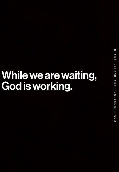 Quotes About Waiting On God Beauteous God Is Working Faith Hope Quotes Pinterest Inspirational