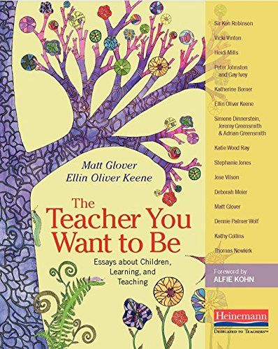 The Teacher You Want to Be: Essays about Children, Learning, and Teaching: Matt Glover, Ellin Oliver Keene: 9780325074368: Amazon.com: Books