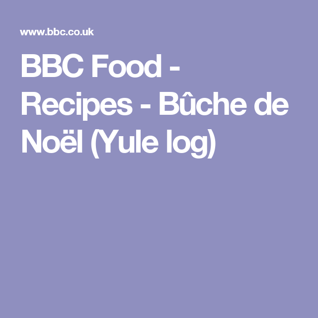 Bûche de Noël (Yule log)   Recipe   Bbc food, Recipes, French deserts