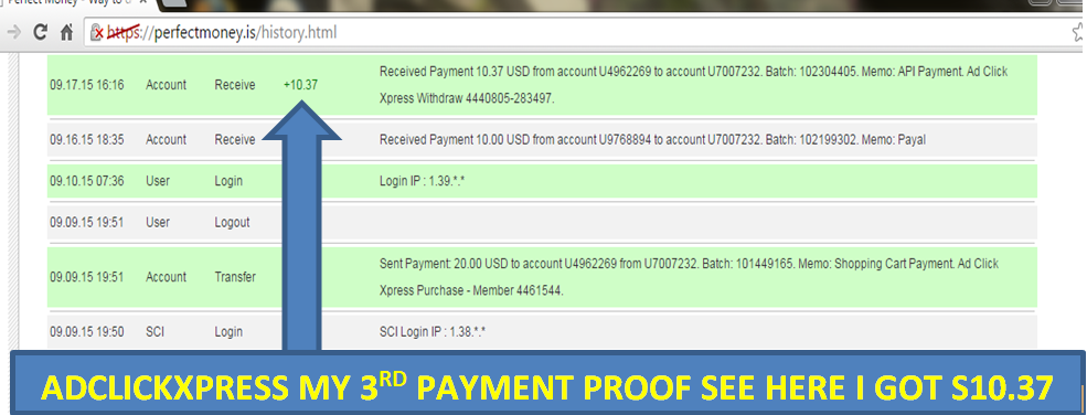 AD CLICK XPRESS 3rd PAYMENT PROOF  MAKING MONEY MADE SIMPLE… Here are the details I got 3rd payment in PERFECT MONEY --------------------------------------------------------- Date : 09/17/2015  16:16 To Pay Processor Account : U4962269 Amount : $10.37 Currency : USD Batch/Transaction/Reference : 102304405 Memo : API Payment Ad Click Xpress Withdraw 4440805-283497------------------------------------------------------------------------------------------