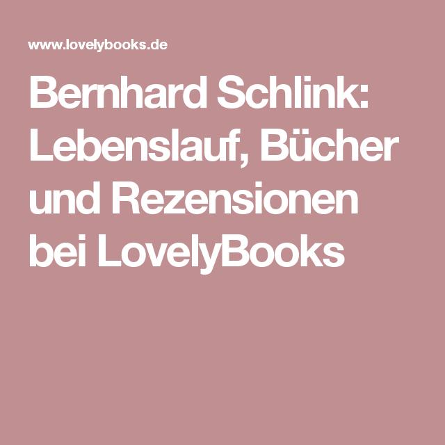 Bernhard Schlink Lebenslauf Bucher Und Rezensionen Bei Lovelybooks Lebenslauf Bucher Leben