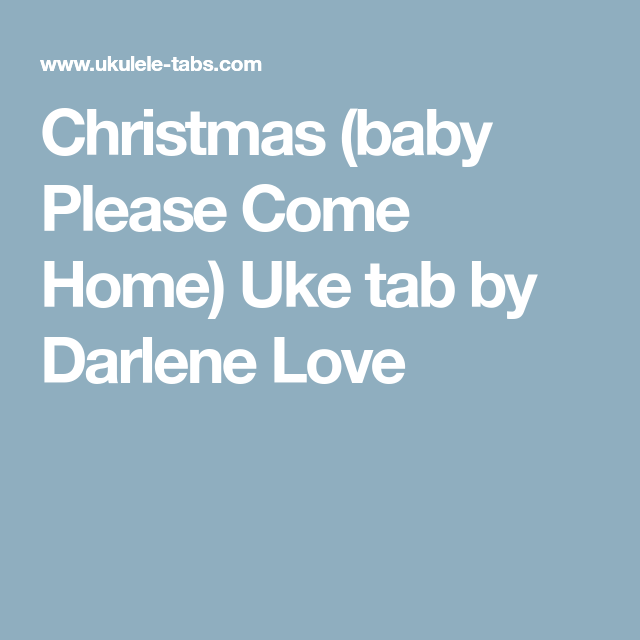Christmas Baby Please Come Home Uke Tab By Darlene Love Uke