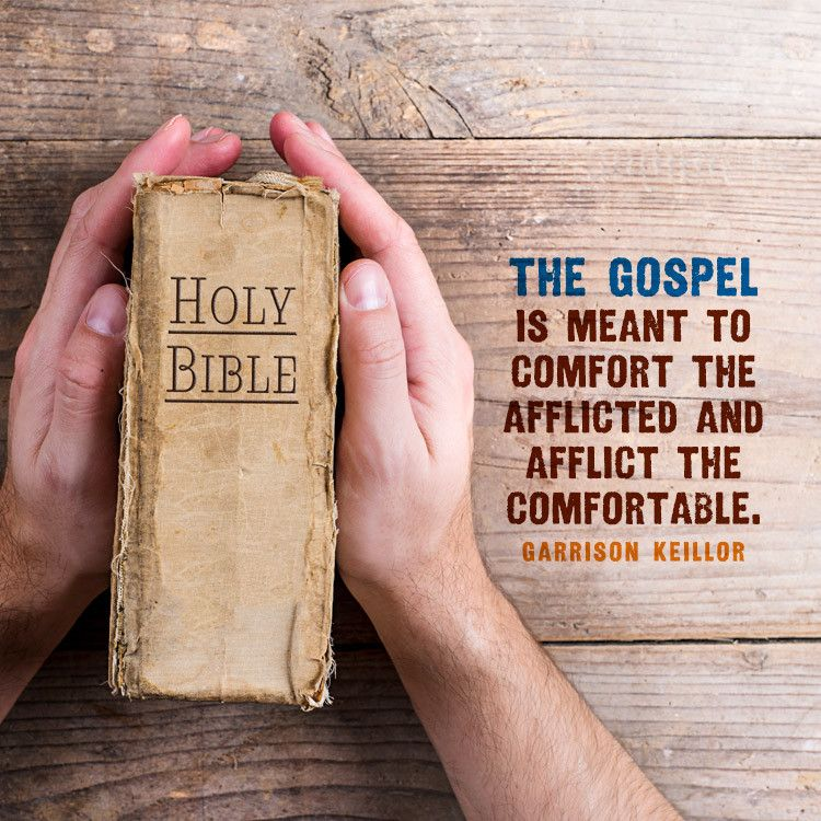 The Gospel is meant to comfort the afflicted and afflict the