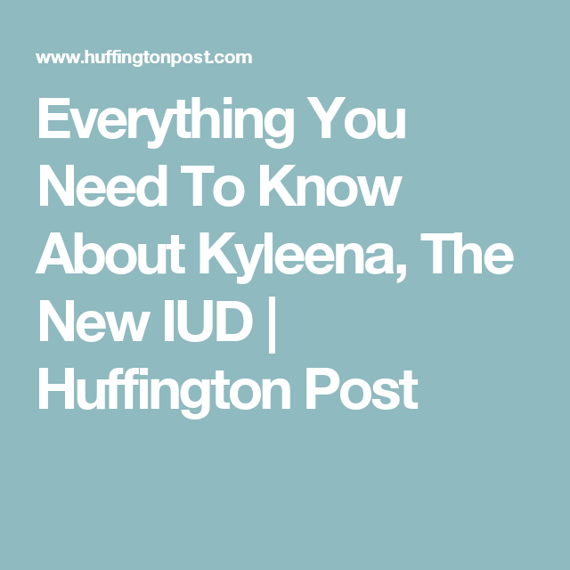 Everything You Need To Know About Kyleena, The New IUD | Huffington Post