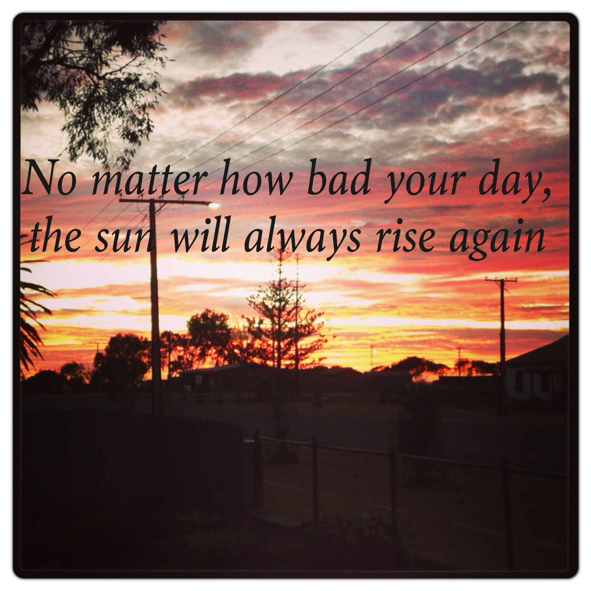 No matter how bad your day
