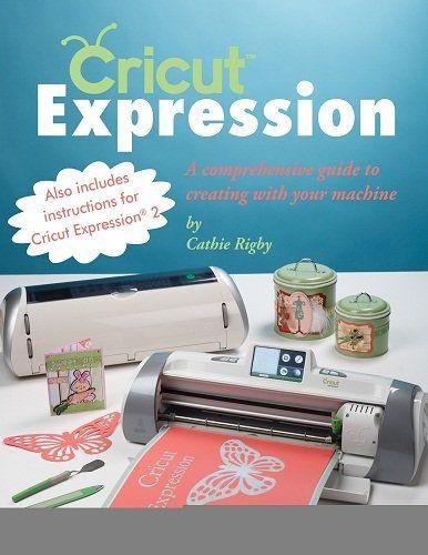 Cricut Expression A Comprehensive Guide To Creating With Your Machine Cricut Expression Cricut Expression Projects Cricut Expression 2