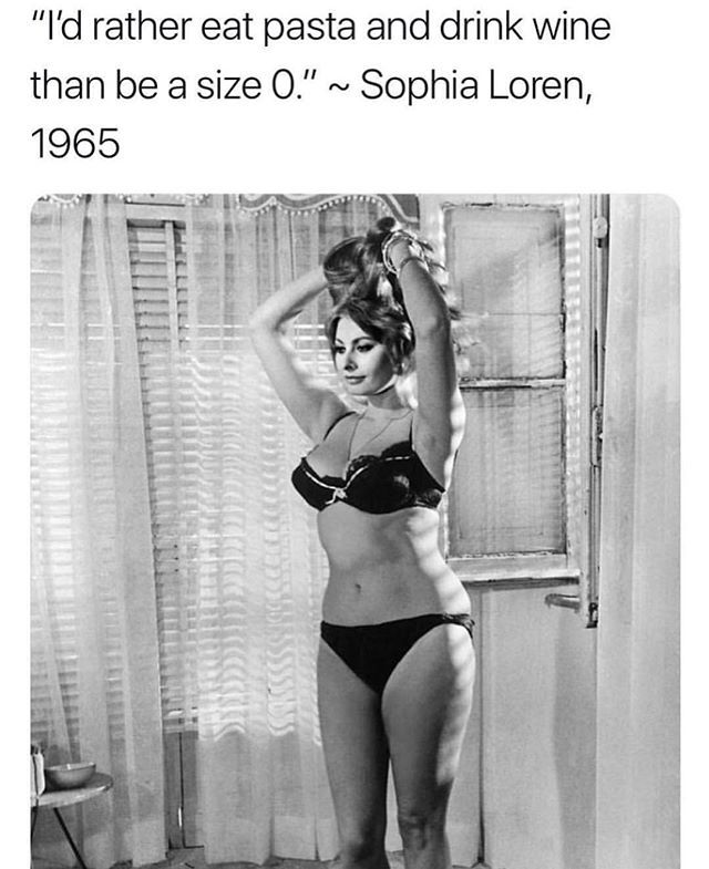 """Ain't nothin' wrong with being a size zero, but there's also nothing wrong with not being a size zero 🙌  Ps. I don't believe this was Sophia Loren's exact words. I think she said, """"all you see I owe to pasta"""" which I feel on a very deep level"""