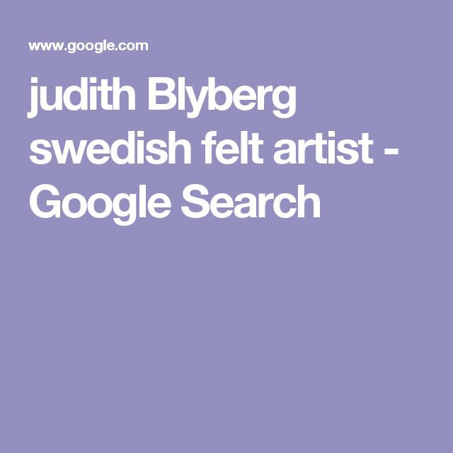 judith Blyberg swedish felt artist - Google Search