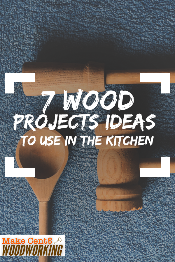 7 Wood Projects Ideas To Use In The Kitchen In 2020 Wood Crafts