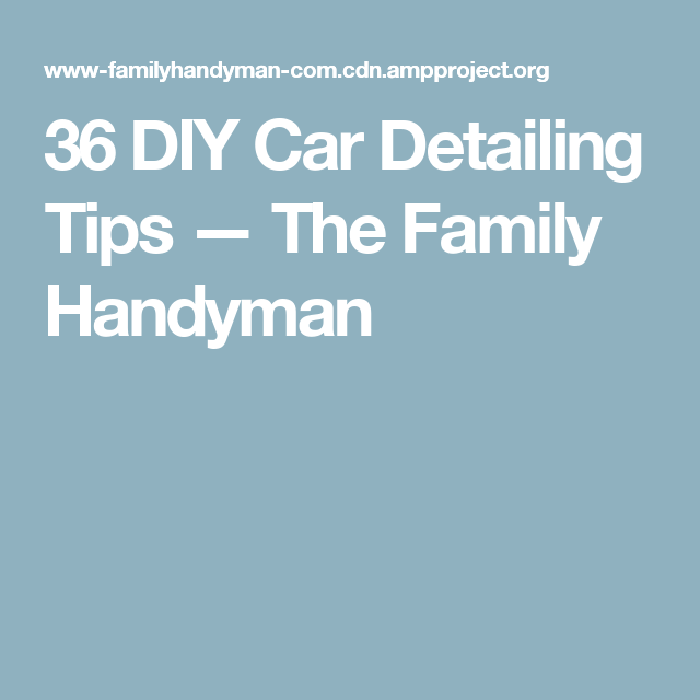36 diy car detailing tips the family handyman diy handyman get your vehicle looking like new with these simple interior and exterior car detailing tips that you can do yourself check out the tips now solutioingenieria Images