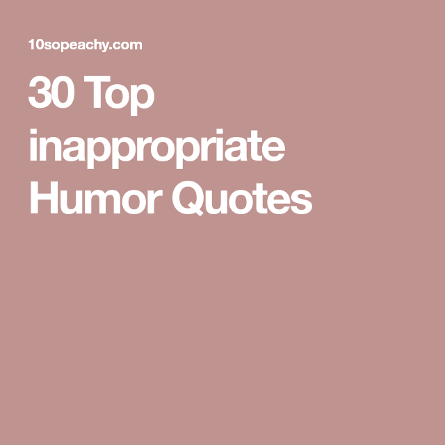 30 Top inappropriate Humor Quotes Funny quotes, Quotes