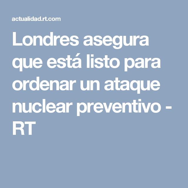 Londres asegura que está listo para ordenar un ataque nuclear preventivo - RT