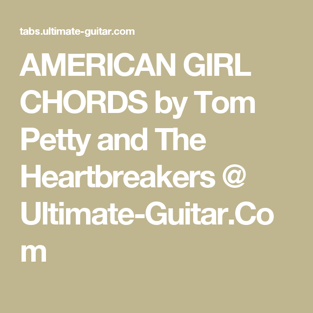 AMERICAN GIRL CHORDS by Tom Petty and The Heartbreakers @ Ultimate ...
