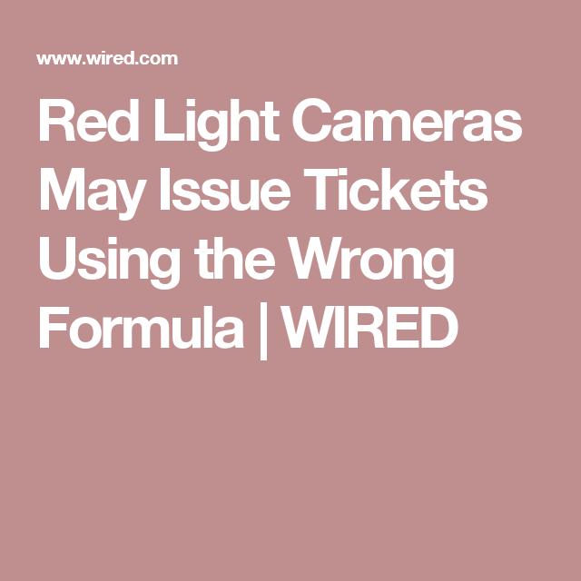 Red Light Cameras May Be Issuing Some Tickets Based On Bogus Math Red Light Camera Light Red Camera