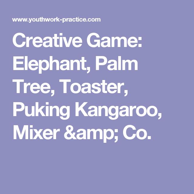 Creative Game: Elephant, Palm Tree, Toaster, Puking Kangaroo, Mixer & Co.