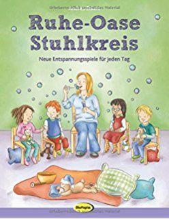 Ruhe Oase Stuhlkreis Neue Entspannungsspiele Fur Jeden Tag Bucher Fur Kindergarten Vorschulbuch Stuhlkreis