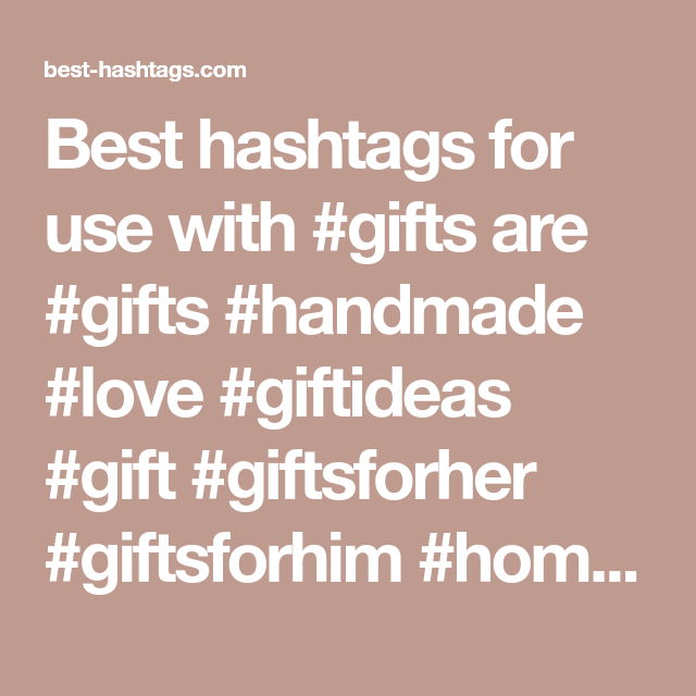 Best Hashtags For Use With Gifts Are Gifts Handmade Love Giftideas Gift Giftsforher Giftsforhim Homedecor A Instagram Gift Gifts For Her Top 10 Gifts