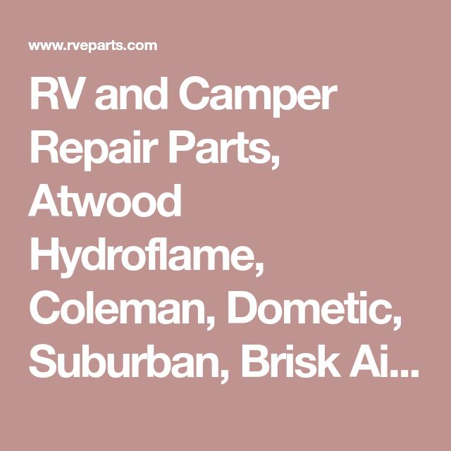 Rv And Camper Repair Parts Atwood Hydroflame Coleman Dometic Suburban Brisk Air Mach Rv Air Rv Roof Repair Air Conditioner Parts Camper Repair
