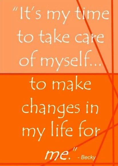 Take Care Of Myself Change My Life For Me Truths Inspiration