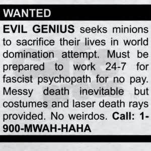 In need of minions...