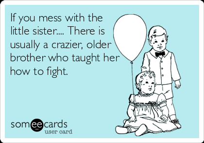 Free Family Ecard If You Mess With The Little Sister There Is Usually A Crazier Older Brot Little Sister Quotes Brother Sister Quotes Big Brother Quotes