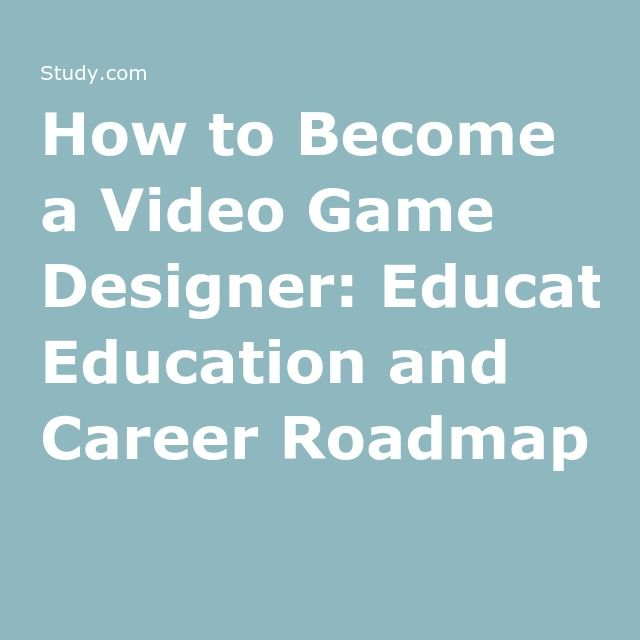 How To Become A Video Game Designer Education And Career Roadmap - Video game designer education requirements