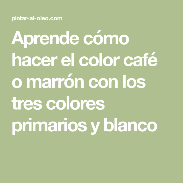 Aprende Como Hacer El Color Cafe O Marron Con Los Tres Colores - Como-obtener-el-color-marron