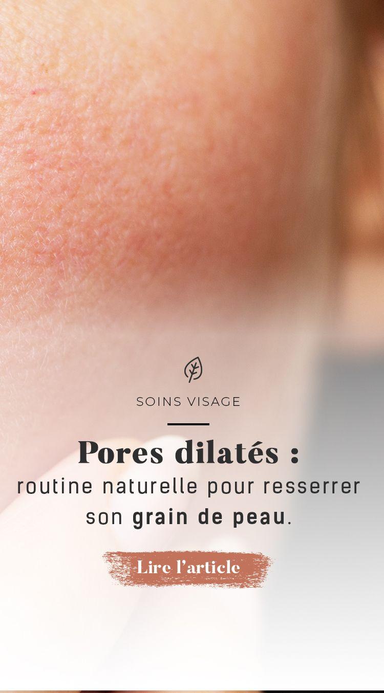 Pores Dilatés Routine Naturelle Pour Resserrer Son Grain