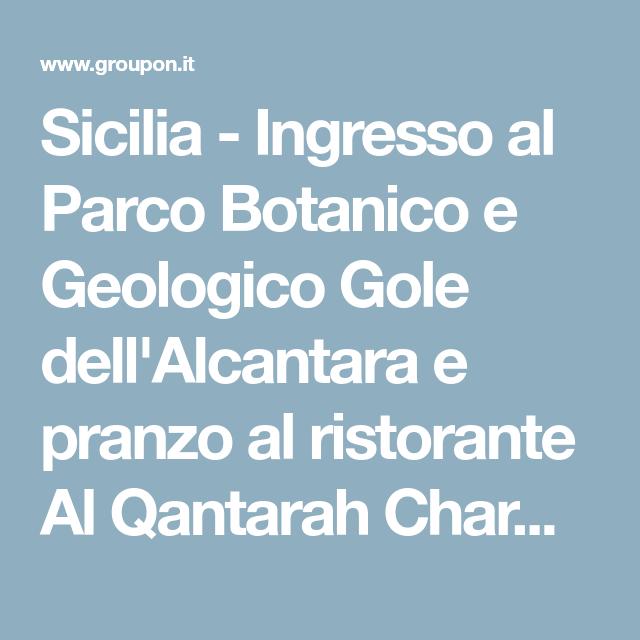 Sicilia - Ingresso al Parco Botanico e Geologico Gole dell'Alcantara e pranzo al ristorante Al Qantarah Charme