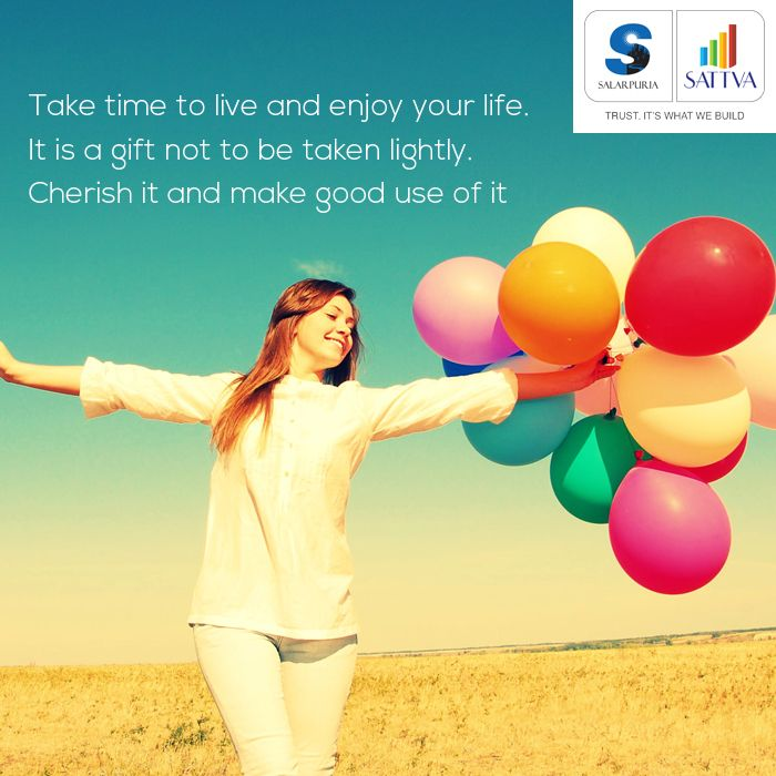 """#thoughtoftheday #SalarpuriaSattva #SattvaGroup """"Take time to live and enjoy your life. It is a gift not to be taken lightly. Cherish it and make good use of it."""" Cherish every moment of your life with your family at Salarpuria Sattva Homes. #life #enjoy #gift #moment #cherish #family #home"""