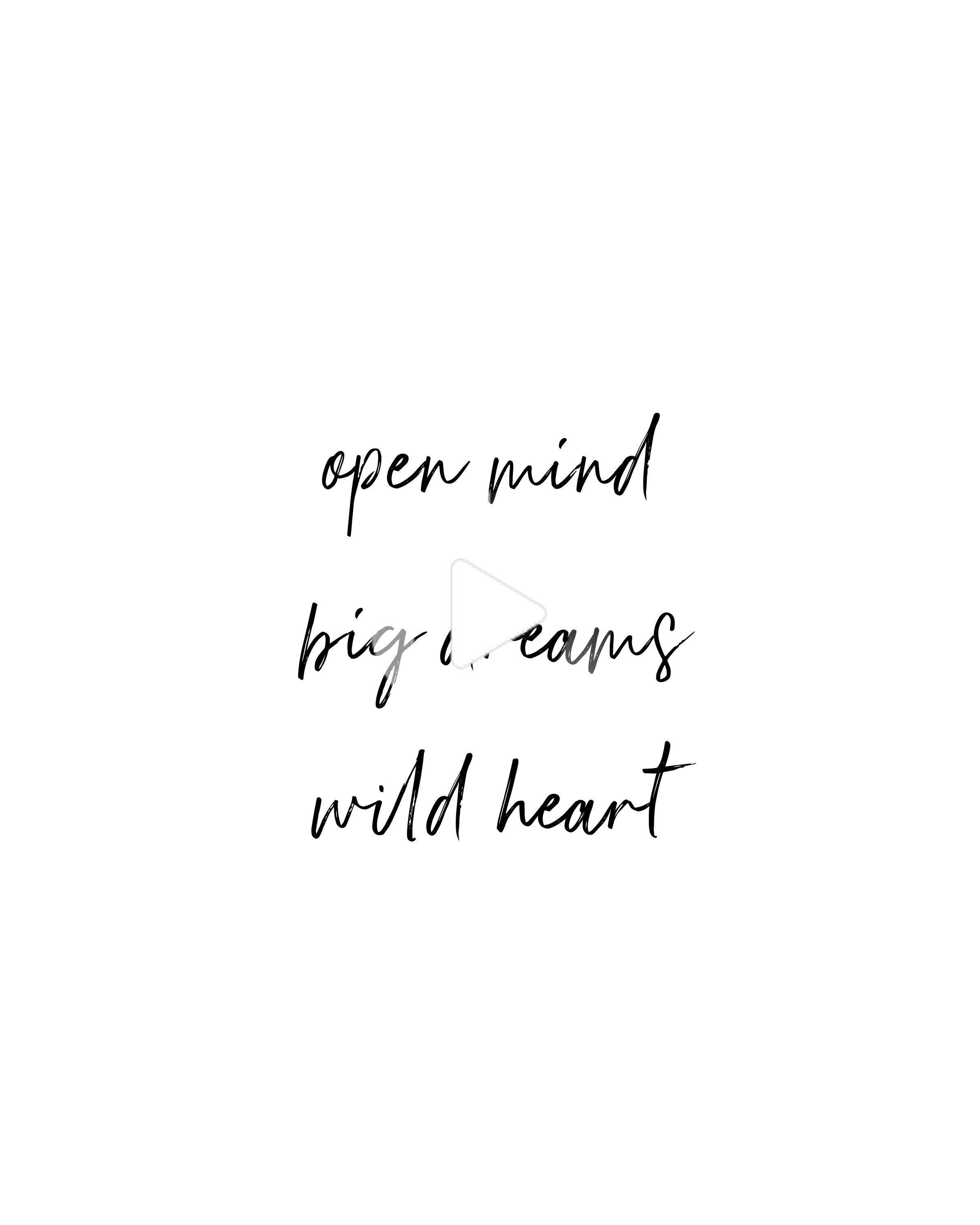 Open Mind Big Dreams Wild Heart The Person Or Thing That Is So Remarkable As An Example Of Self Love Quotes Funny Inspirational Quotes Short Quotes