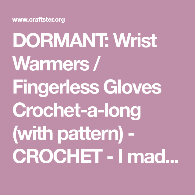 DORMANT: Wrist Warmers / Fingerless Gloves Crochet-a-long (with pattern) - CROCHET - I made a cute pair of wrist warmers and it was suggested that I do a crochet-a-long for them. This is my first - so, bear with me. Anyway