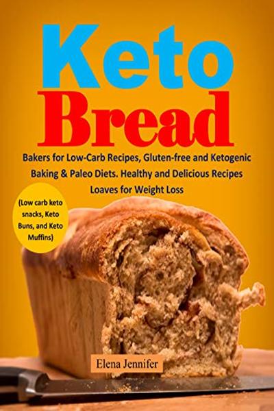 Elena Jennifer - Keto Bread: Bakers for Low-Carb Recipes