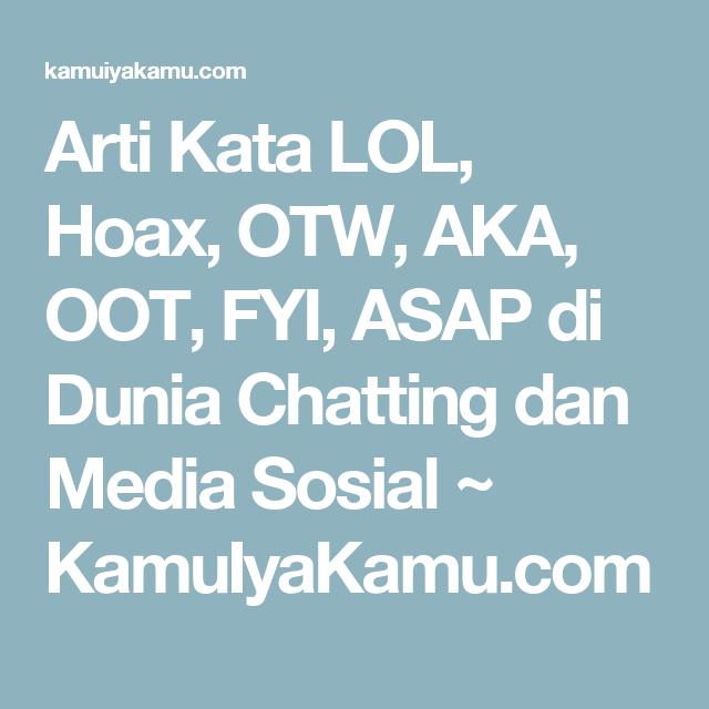 Arti Kata Lol Hoax Otw Aka Oot Fyi Asap Di Dunia Chatting Dan Media Sosial Kamuiyakamu Com Lol Media Sosial Pengasapan